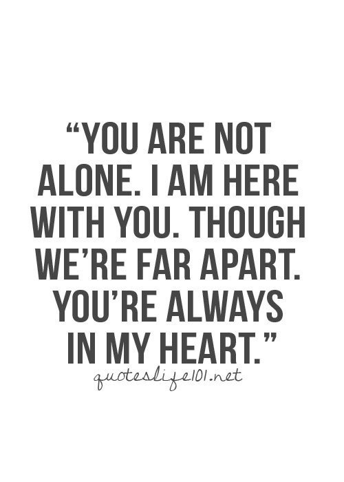 You are not Alone, you never will be, not so long as i am here <3