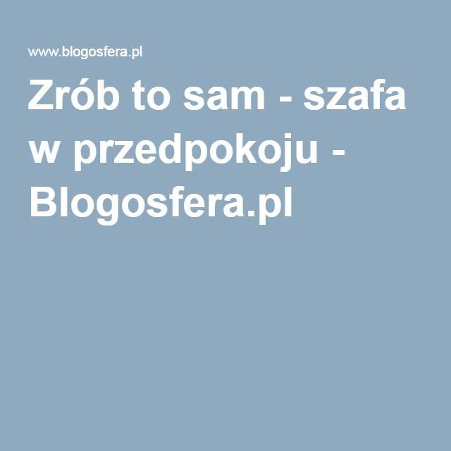 Zrób to sam - szafa w przedpokoju - Blogosfera.pl