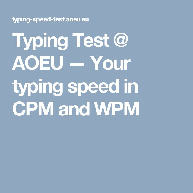 Typing Test @ AOEU — Your typing speed in CPM and WPM