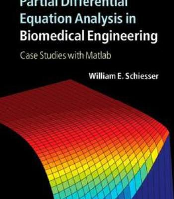 Partial Differential Equation Analysis In Biomedical Engineering: Case Studies With Matlab PDF