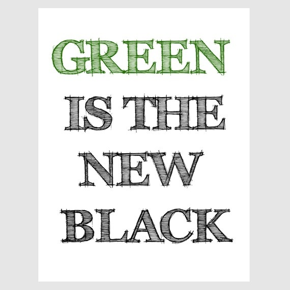 love earth green is the new black quote paper print in forest green and black. $ 14.00, via Etsy.