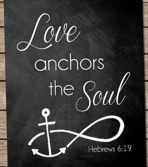 Love anchors the soul.
