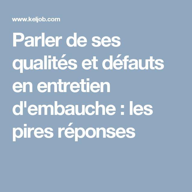 Parler De Ses Qualites Et Defauts En Entretien D Embauche Les Pires Reponses Entretien Embauche Entretien De Recrutement Embauche