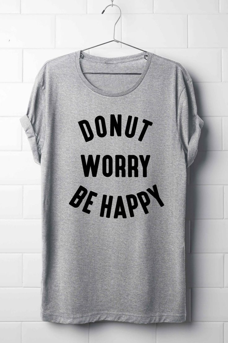 Donut worry be happy T-Shirt, Tumblr shirt, Women's T-Shirt, Donut T-Shirt, Donut by 13SameOnly on Etsy