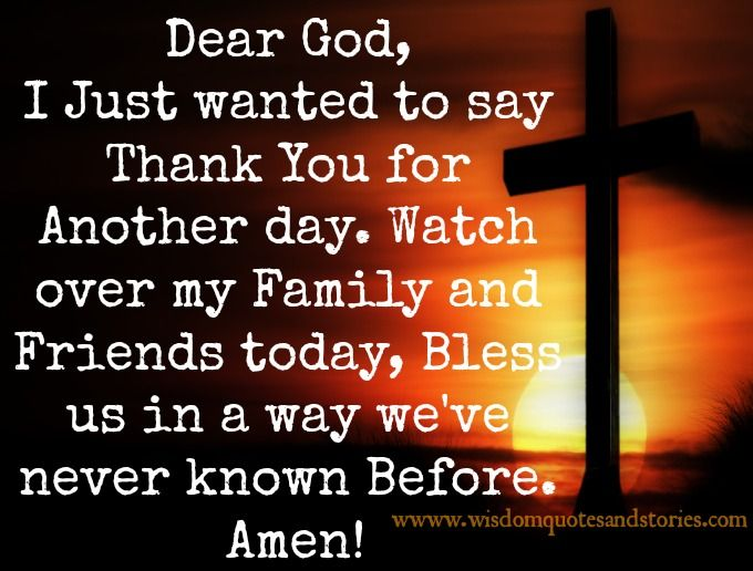 Dear God I Just Wanted To Say Thank You For Another Day Watch Over