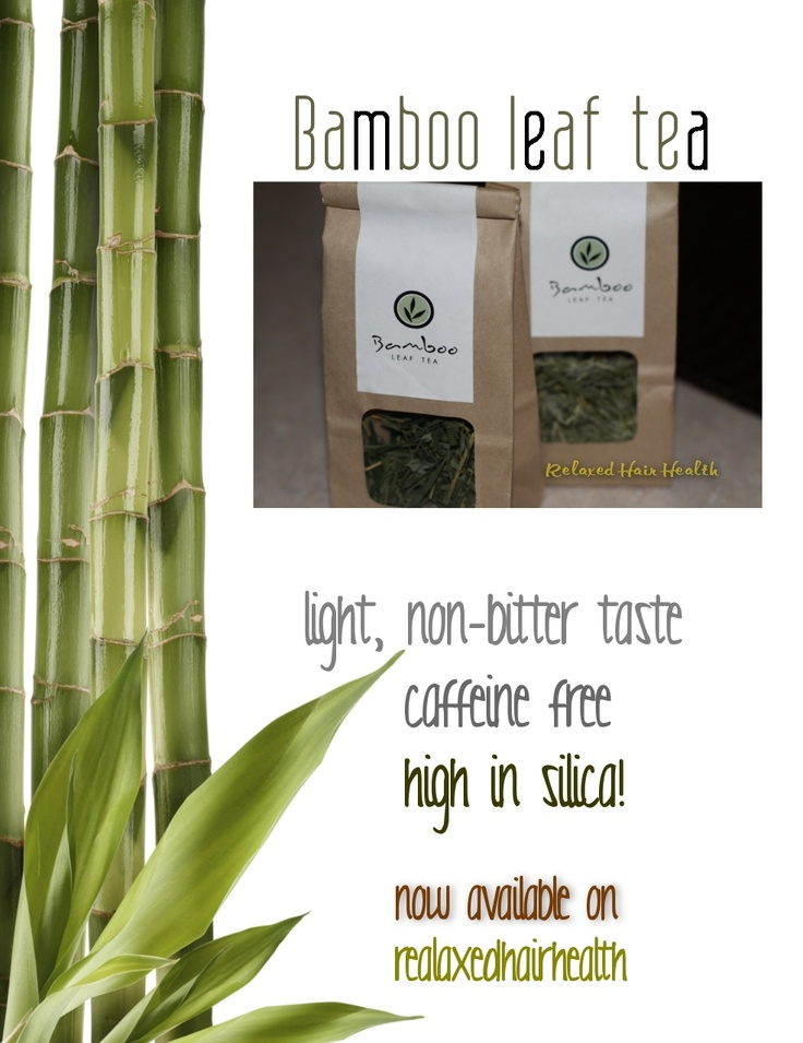 Relaxed Hair Health: Bamboo Leaf Tea!-f you are wondering what all the hype around bamboo time is all about, make sure you check out my post on how I stumbled upon this little gem. Bamboo tea is such a wonderful treat that I decided to work with the supplier to see if all of us relaxed hair health could enjoy a special price for the tea. I'm happy to offer the tea for sale at a great price. Aside from the obvious benefit of silica (which is wonderful for the hair, skin and nails).