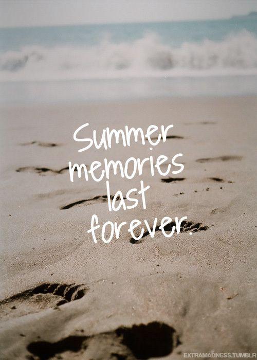 Summer memories last forever.                                                                                                                                                     More