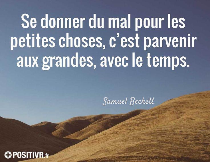 Se donner du mal pour les petites choses, c'est parvenir aux grandes avec le temps. / Samuel Beckett