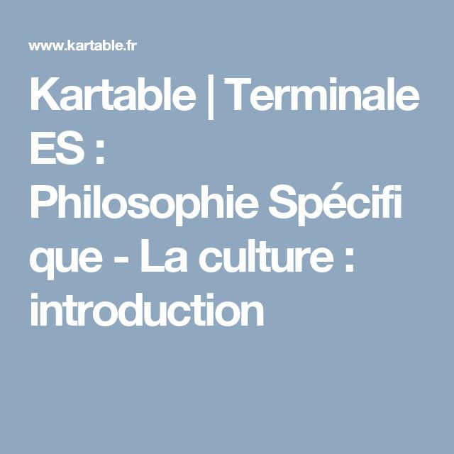 Kartable | Terminale ES : Philosophie Spécifique - La culture : introduction