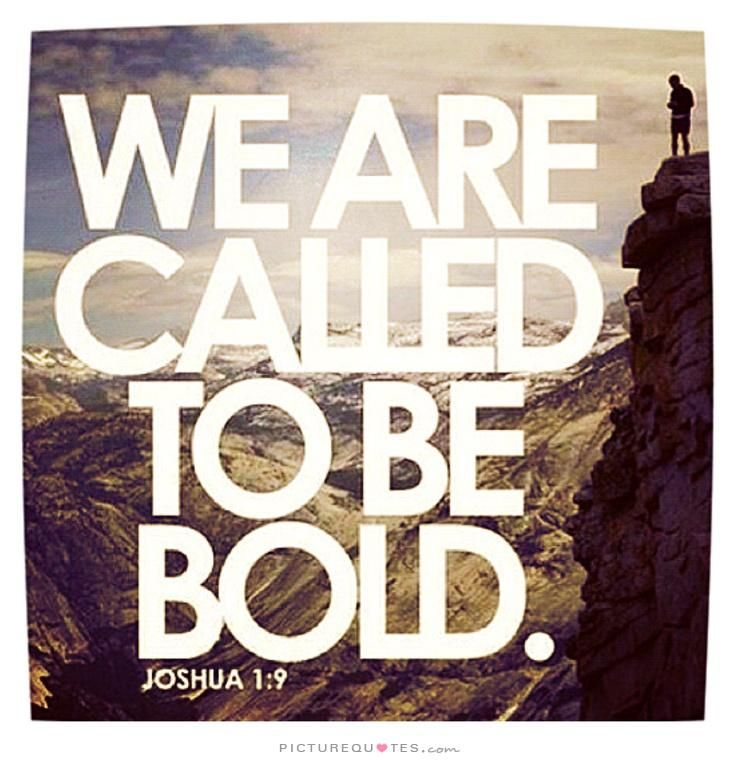 We are called to be bold. Picture Quote #1                                                                                                                                                                                 More