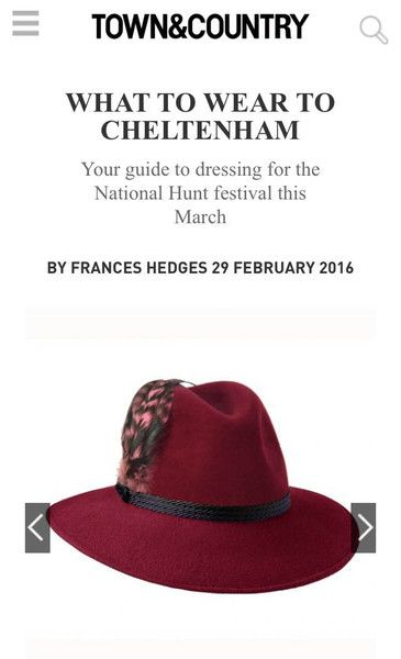 A huge thank you to Frances Hedges at Town & Country for featuring Penmayne of London's Willow Fedora in her online gallery of 'What to Wear to Cheltenham'