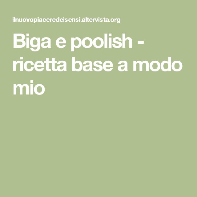 Biga e poolish - ricetta base a modo mio