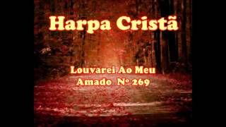 Hino da Harpa Cristã nº 269 Louvarei Ao Meu Amado - YouTube