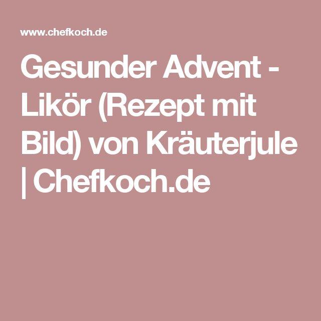 Gesunder Advent - Likör (Rezept mit Bild) von Kräuterjule   Chefkoch.de