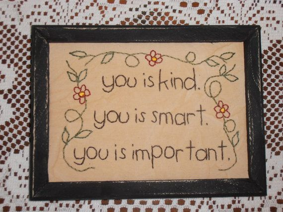 "Primitive Stitchery, You Is Kind, You Is Smart, You Is Important, ""The Help"" on Etsy, $10.99"