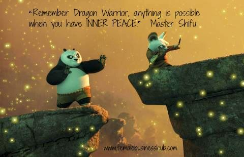 """""""Remember Dragon Warrior, anything is possible when you have INNER PEACE."""" ~ Master Shifu"""