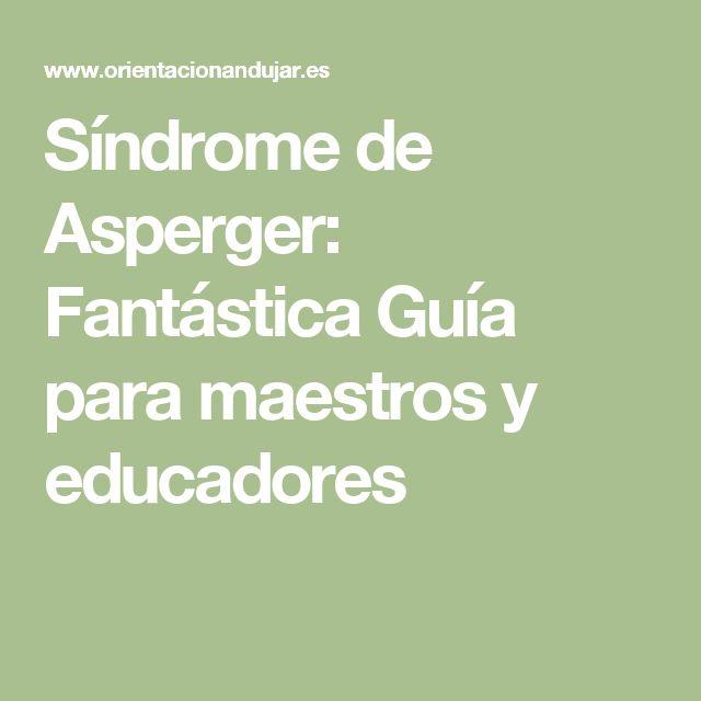 Síndrome de Asperger: Fantástica Guía para maestros y educadores