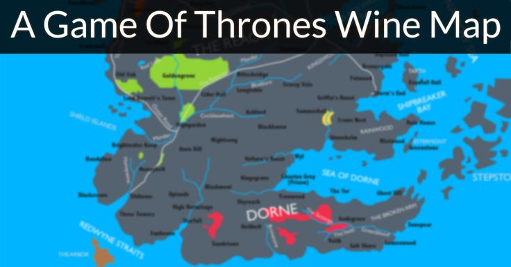 The Game Of Thrones Wine Map – The Wines Of Westeros
