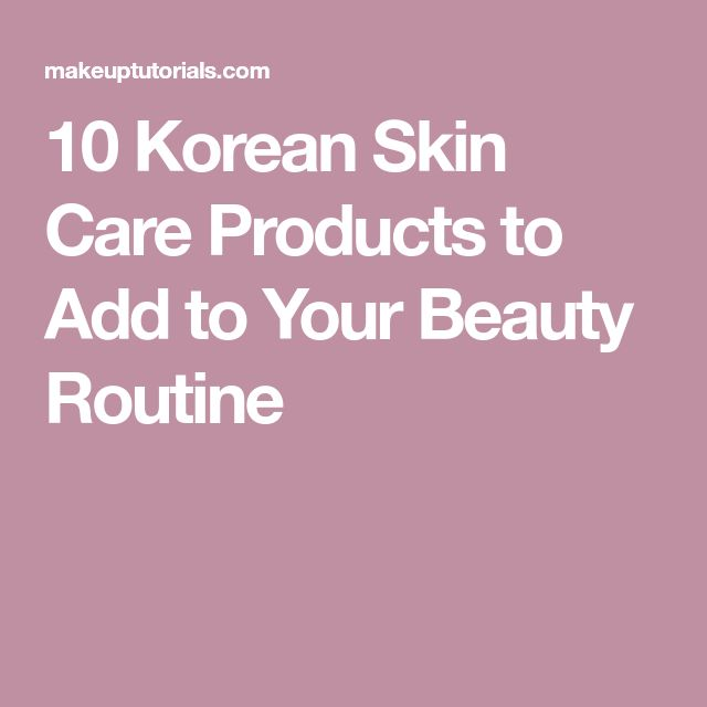 10 Korean Skin Care Products to Add to Your Beauty Routine