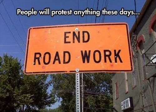 End Road Work #protest #funny #humor