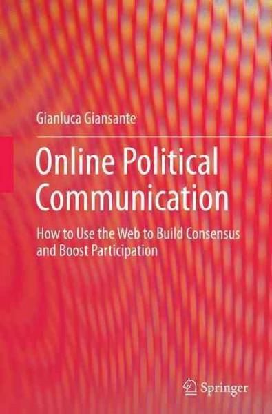 Online Political Communication: How to Use the Web to Build Consensus and Boost Participation