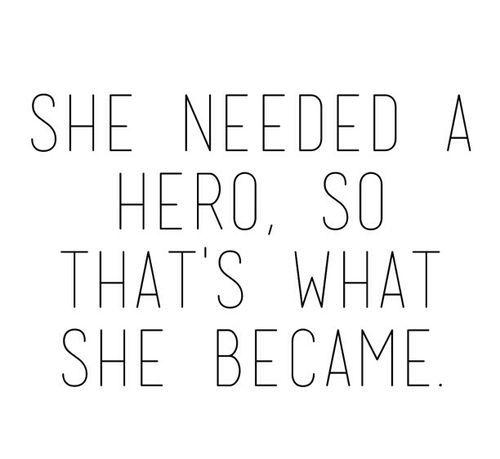 """""""Ela precisava de um herói, então foi o que ela se tornou"""""""