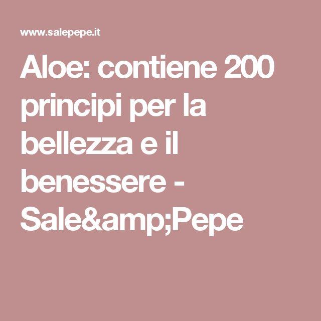 Aloe: contiene 200 principi per la bellezza e il benessere - Sale&Pepe