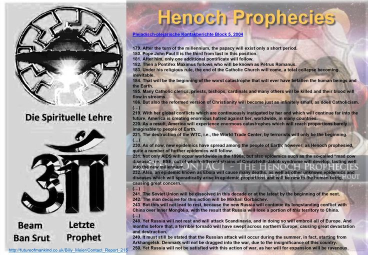 http://futureofmankind.co.uk/Billy_Meier/Contact_Report_215  Billy Meier - 215th Contact - The Henoch Prophecies    https://www.youtube.com/watch?v=Zgv_Y7Dy55o   https://www.youtube.com/watch?v=2N2GpeDPCsk https://www.youtube.com/watch?v=kR0w1Lz1_yE https://www.youtube.com/watch?v=VY6F0PT8vUc