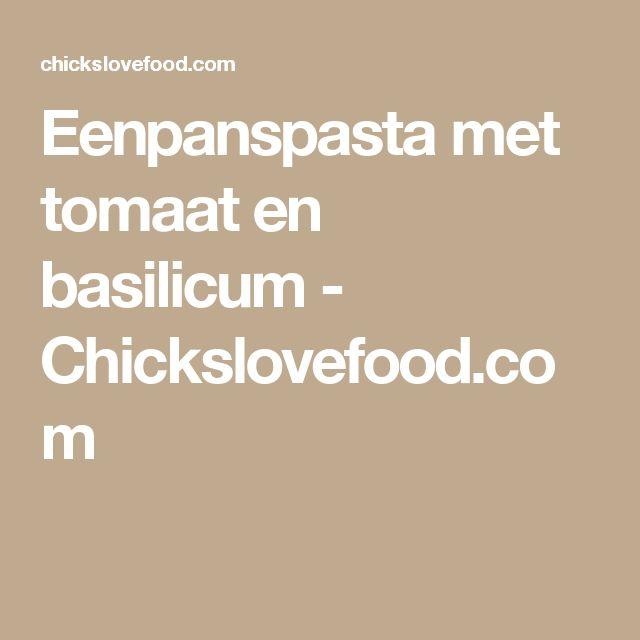 Eenpanspasta met tomaat en basilicum - Chickslovefood.com