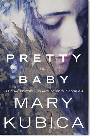"Pretty Baby by Mary Kubica (author of ""The Good Girl"". will be available July 28/15 Can't wait!"