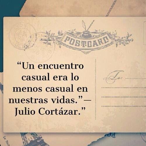 Un encuentro casual era lo menos casual en nuestras visas. Julio Cortázar