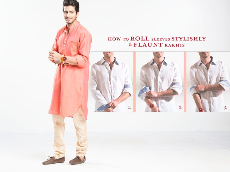 1. One long roll up, until just below your elbow. 2. Roll sleeves again to the bottom of cuff. 3. Roll once more keeping the top of the cuff exposed. Show off sister love in style! #HappyRakshabandhan