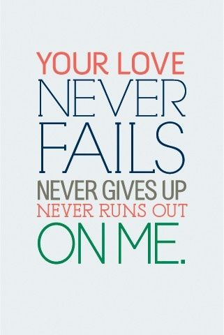 Jesus' love never fails.