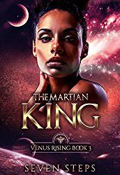 ~FREE THIS WEEKEND~ The Martian King: Book #3 When her closest friends betray her, can Nadira rise again to save her planet…and herself?