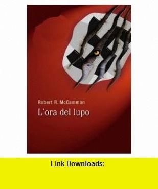 Lora del lupo. Gli artigli della notte (9788889541104) Robert R. McCammon , ISBN-10: 8889541105  , ISBN-13: 978-8889541104 ,  , tutorials , pdf , ebook , torrent , downloads , rapidshare , filesonic , hotfile , megaupload , fileserve