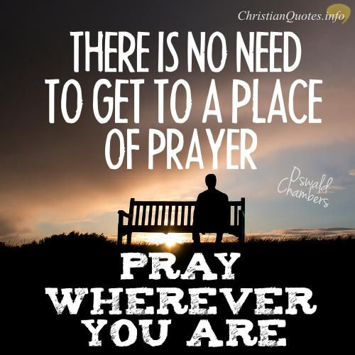 Quotes On Prayer: Pray Wherever You Are: Oswald Chambers