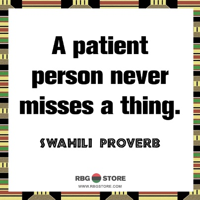 A patient person never misses a thing :)