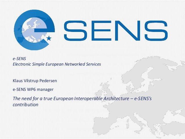 The need for a true european interoperable architecture Klaus V.Pedersen by e-SENS project via slideshare
