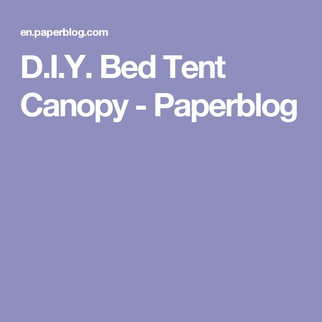 D.I.Y. Bed Tent Canopy - Paperblog