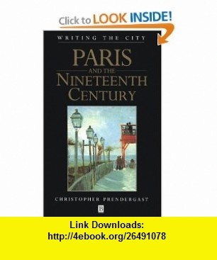 Paris and the Nineteenth Century (Writing the City) (9780631196945) Christopher Prendergast , ISBN-10: 0631196943  , ISBN-13: 978-0631196945 ,  , tutorials , pdf , ebook , torrent , downloads , rapidshare , filesonic , hotfile , megaupload , fileserve