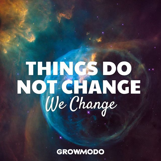 Things do not change, we change! #inspiration #personalgrowth #success #motivation #entrepreneur #startup