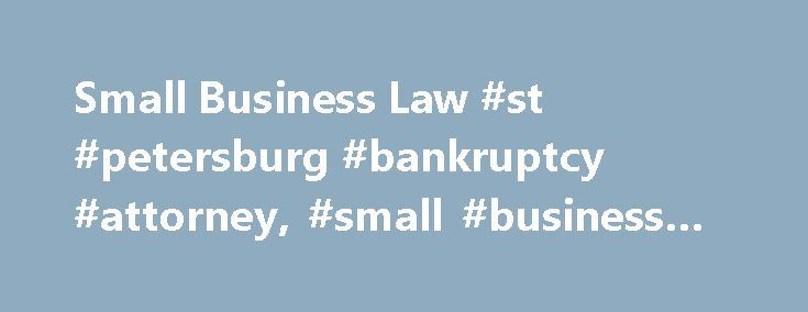 Small Business Law #st #petersburg #bankruptcy #attorney, #small #business #law http://cars.nef2.com/small-business-law-st-petersburg-bankruptcy-attorney-small-business-law/  # Small Business Law Starting and running a small business requires a very broad skill set and nerves of steel. It's not for everyone, and even successful entrepreneurs encounter failure from time to time. In order to help you stay ahead of the curve, FindLaw's Small Business Law section covers everything from obtaining…