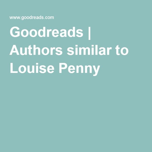 Goodreads | Authors similar to Louise Penny