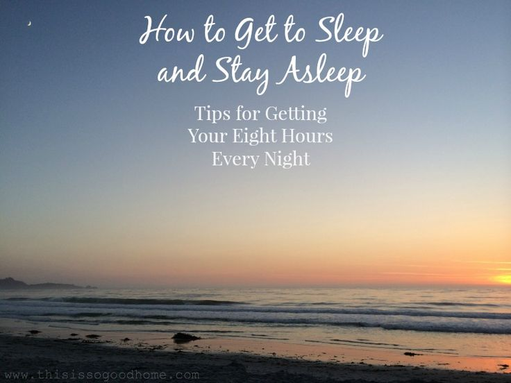 How to Get to Sleep and Stay Asleep - Tips for Getting Your Eight Hours Every Night   This is so good...