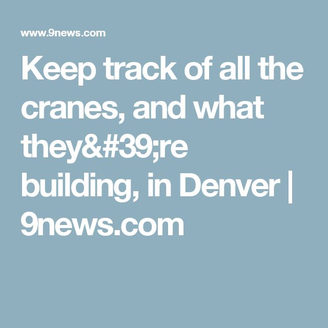 Keep track of all the cranes, and what they're building, in Denver | 9news.com