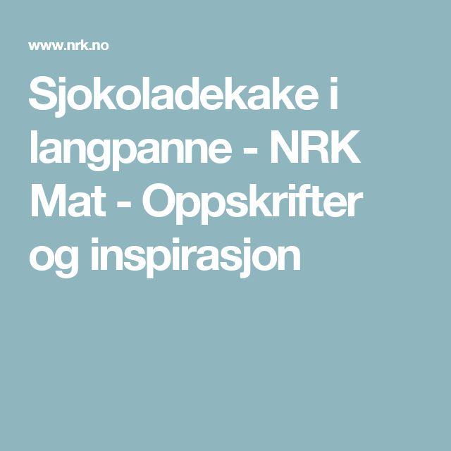 Sjokoladekake i langpanne - NRK Mat - Oppskrifter og inspirasjon