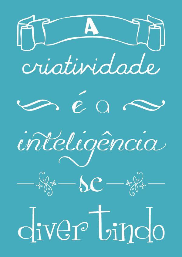A criatividade é a inteligência se divertindo: