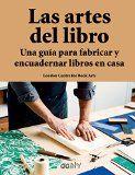 Las artes del libro : una guía para fabricar y encuadernar libros en casa