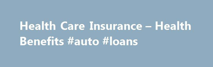 Health Care Insurance – Health Benefits #auto #loans http://insurance.remmont.com/health-care-insurance-health-benefits-auto-loans/  #health insurance # Health Care Insurance Private Health Insurance Health insurance coverage through Veteran or Veteran's spouse provided by employer, Veteran or other non-federal source. VA health care is NOT considered a health insurance plan. VA is required to bill private health insurance providers for medical care, supplies and prescriptions provided for…