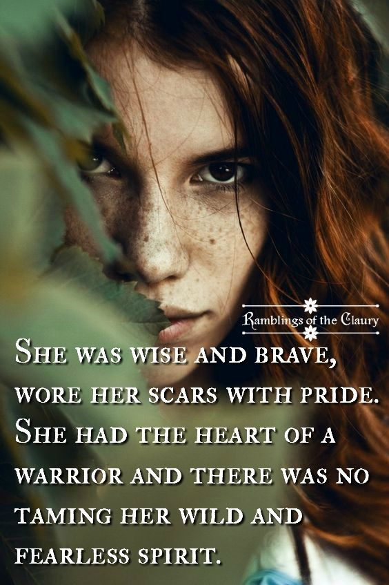 She was wise and brave, worse her scars with pride. She had the heart of a warrior and there was no taming her wild and fearless spirit #attitude #courage #warrior #wild #free #scar #adversity #heart